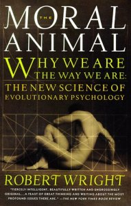 The Moral Animal : Why We Are the Way We Are: The New Science of Evolutionary Psychology