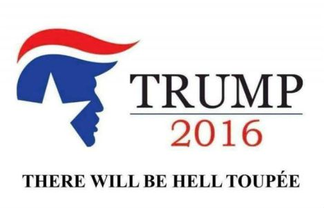 trump-2016-there-will-be-hell-toupee