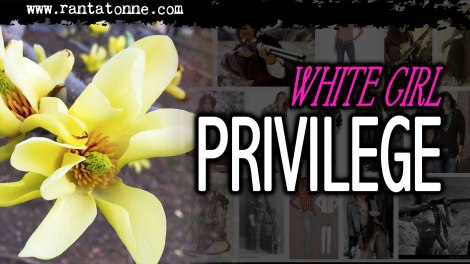 whitegirlprivilege
